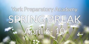 York Prep Closed For Spring Break April 6-10